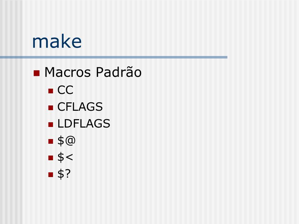 make Macros Padrão CC CFLAGS LDFLAGS $@ $< $?