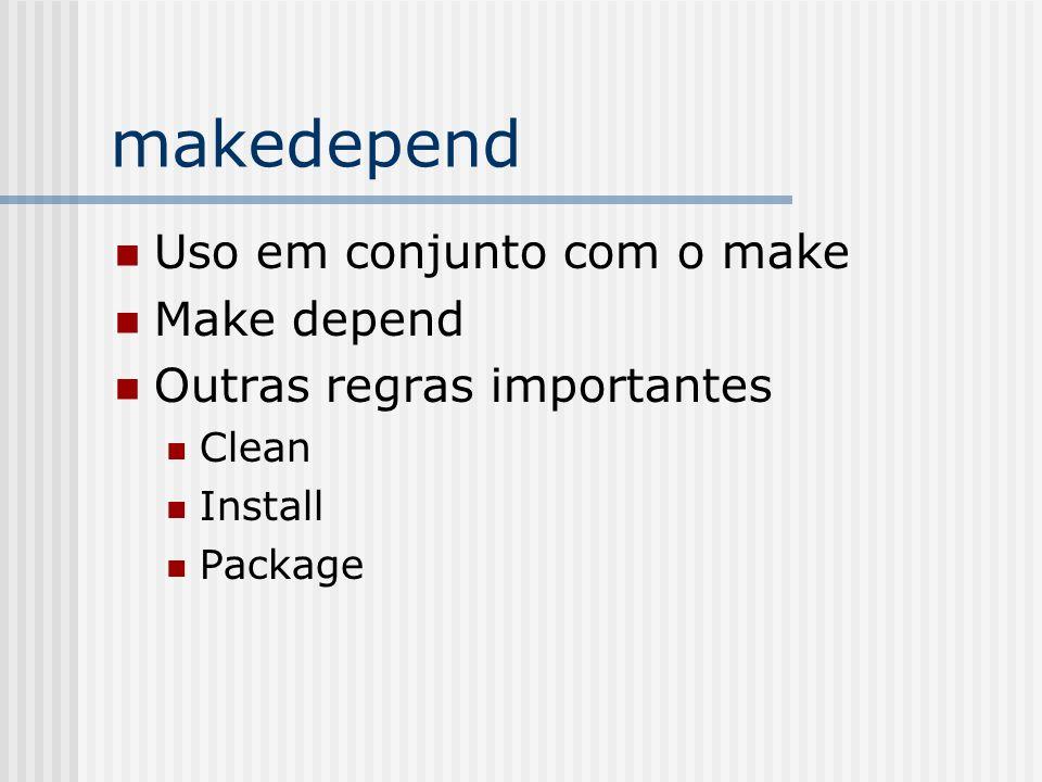 makedepend Uso em conjunto com o make Make depend Outras regras importantes Clean Install Package