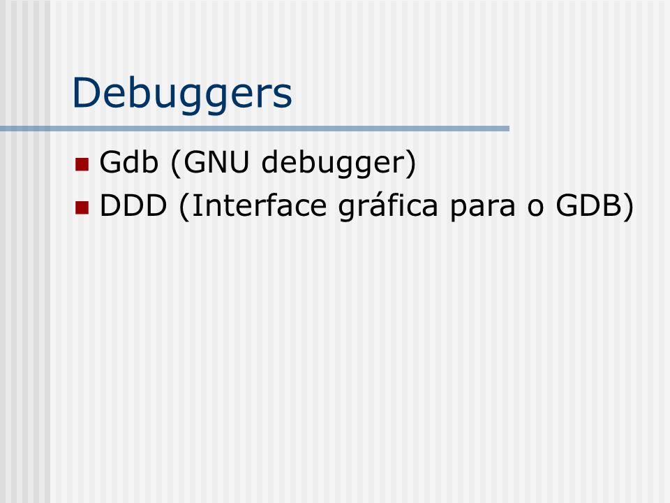 Debuggers Gdb (GNU debugger) DDD (Interface gráfica para o GDB)