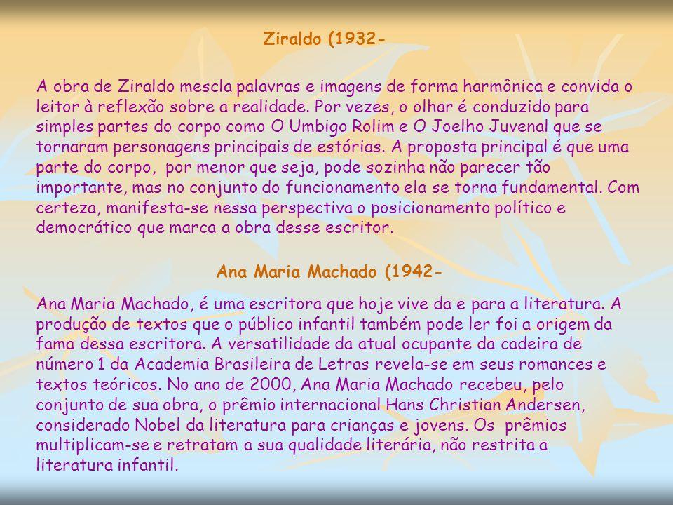 Ziraldo (1932- A obra de Ziraldo mescla palavras e imagens de forma harmônica e convida o leitor à reflexão sobre a realidade.