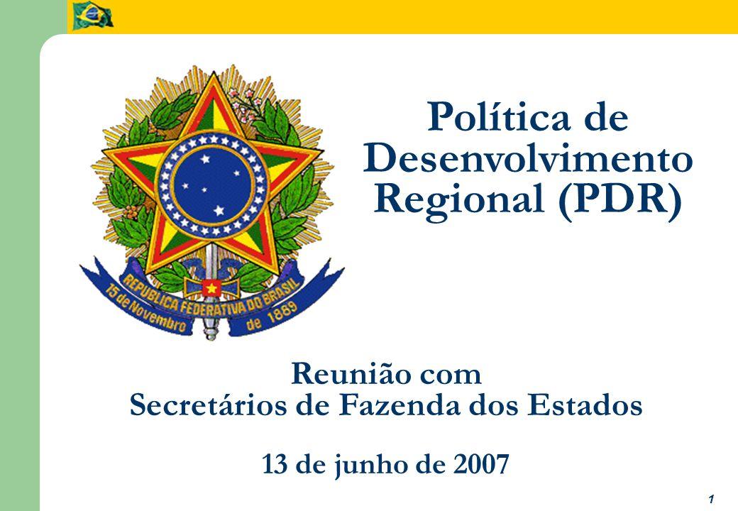 1 Política de Desenvolvimento Regional (PDR) Reunião com Secretários de Fazenda dos Estados 13 de junho de 2007