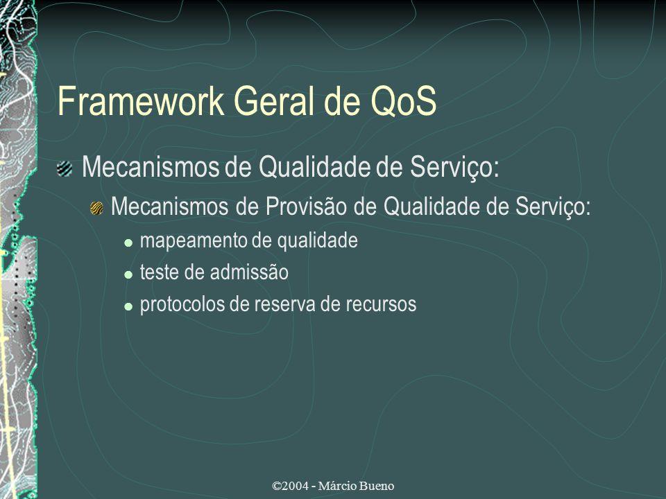 ©2004 - Márcio Bueno Framework Geral de QoS Mecanismos de Qualidade de Serviço: Mecanismos de Provisão de Qualidade de Serviço: mapeamento de qualidad