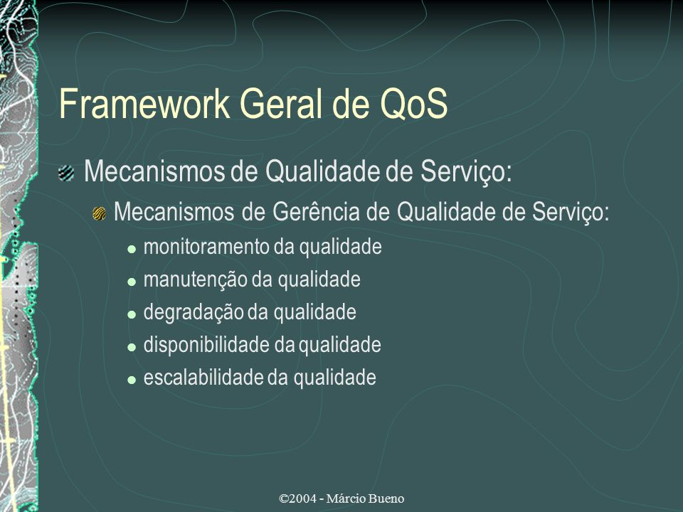 ©2004 - Márcio Bueno Framework Geral de QoS Mecanismos de Qualidade de Serviço: Mecanismos de Gerência de Qualidade de Serviço: monitoramento da quali