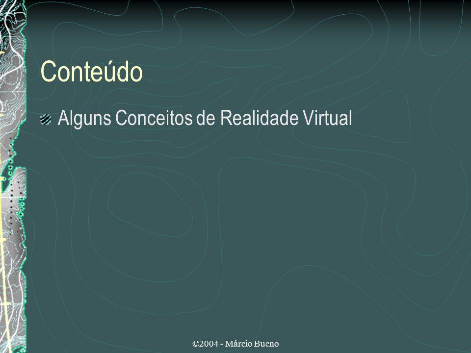 ©2004 - Márcio Bueno Realidade Virtual A realidade virtual surgiu como tecnologia avançada de interface, enfatizando características como utilização de dispositivos multi-sensoriais, navegação em espaços tridimensionais, imersão no contexto da aplicação e interação em tempo real.