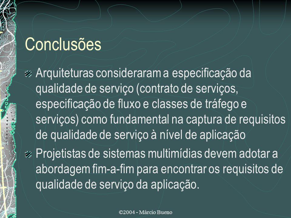 ©2004 - Márcio Bueno Conclusões Arquiteturas consideraram a especificação da qualidade de serviço (contrato de serviços, especificação de fluxo e clas