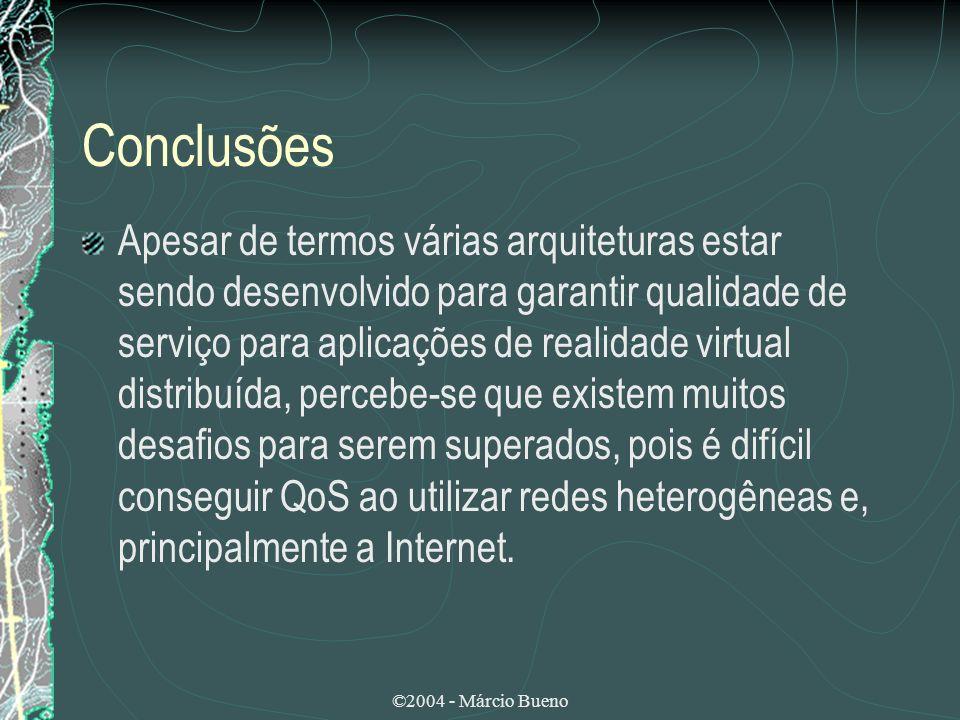 ©2004 - Márcio Bueno Conclusões Apesar de termos várias arquiteturas estar sendo desenvolvido para garantir qualidade de serviço para aplicações de re
