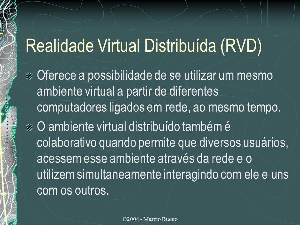 ©2004 - Márcio Bueno Realidade Virtual Distribuída (RVD) Oferece a possibilidade de se utilizar um mesmo ambiente virtual a partir de diferentes compu