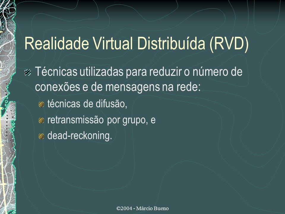 ©2004 - Márcio Bueno Realidade Virtual Distribuída (RVD) Técnicas utilizadas para reduzir o número de conexões e de mensagens na rede: técnicas de dif