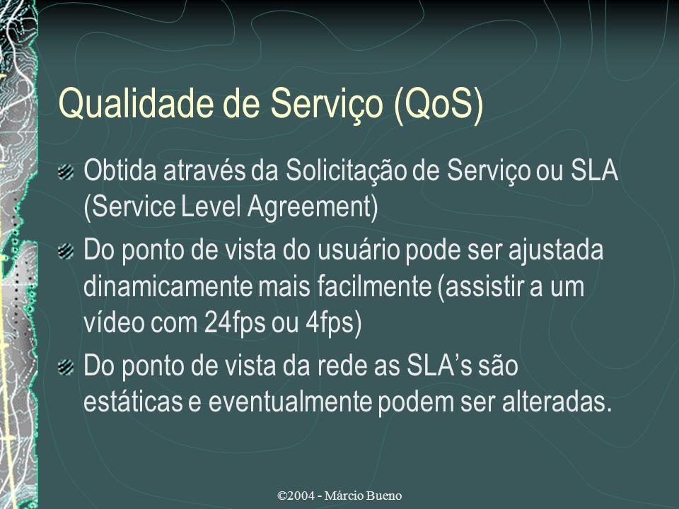 ©2004 - Márcio Bueno Qualidade de Serviço (QoS) QoS como Mecanismo Gerencial: Escalabilidade dos protocolos, algoritmos e mecanismos de QoS, Flexibilidade dos mecanismos de controle de QoS.