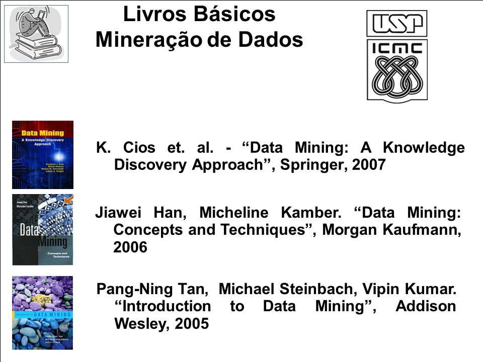 K. Cios et. al. - Data Mining: A Knowledge Discovery Approach, Springer, 2007 Jiawei Han, Micheline Kamber. Data Mining: Concepts and Techniques, Morg