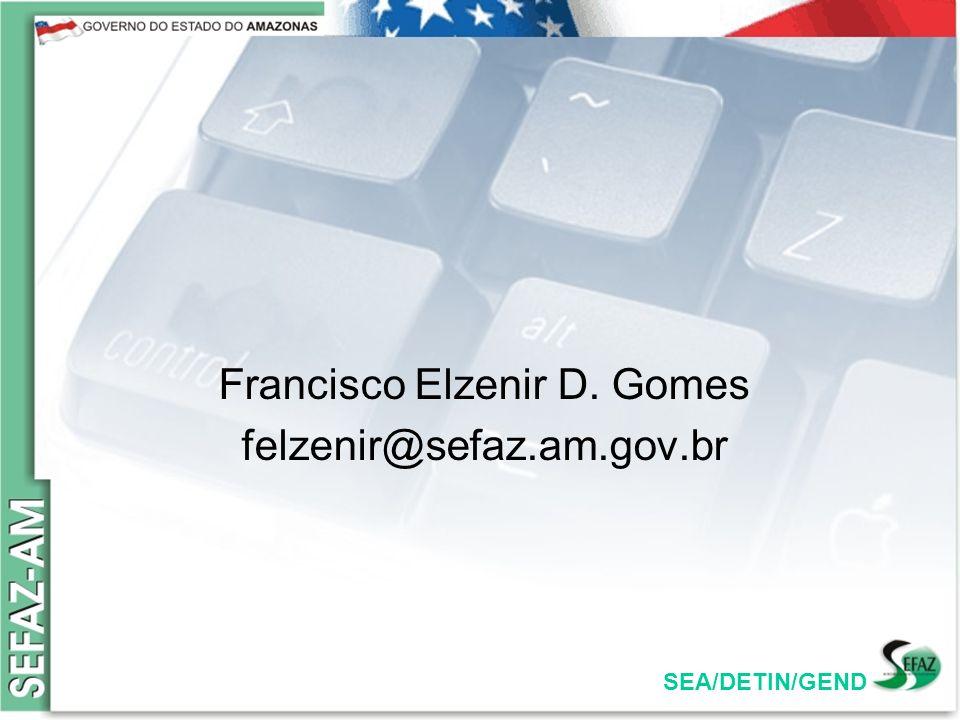 SEA/DETIN/GEND Francisco Elzenir D. Gomes felzenir@sefaz.am.gov.br