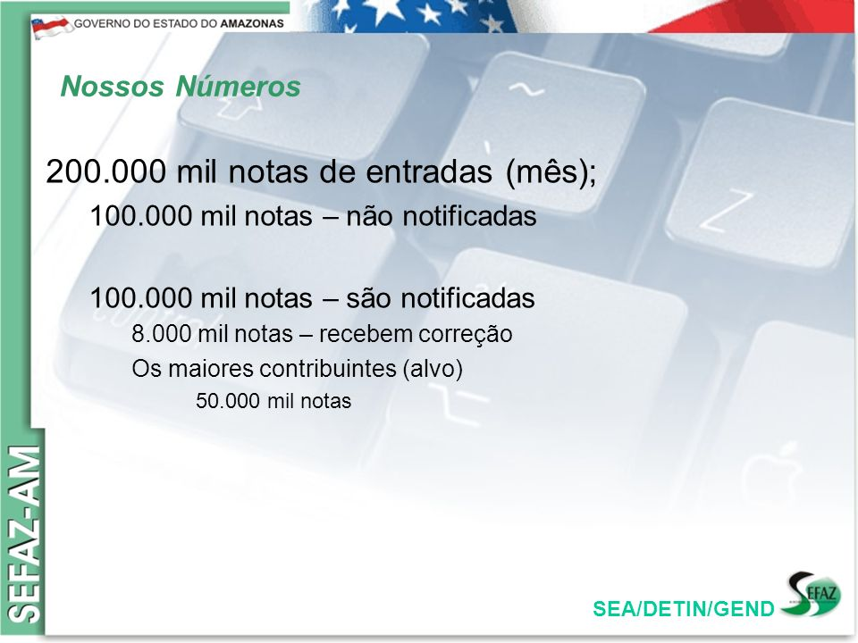 SEA/DETIN/GEND O nosso processo… As notas são apresentadas para fiscalização; As notas são apresentadas nos postos; As notas são digitadas; As notas são seladas; == em média 4 horas == As notas são analisadas; As notas são notificadas (imposto é lançado no C/C).