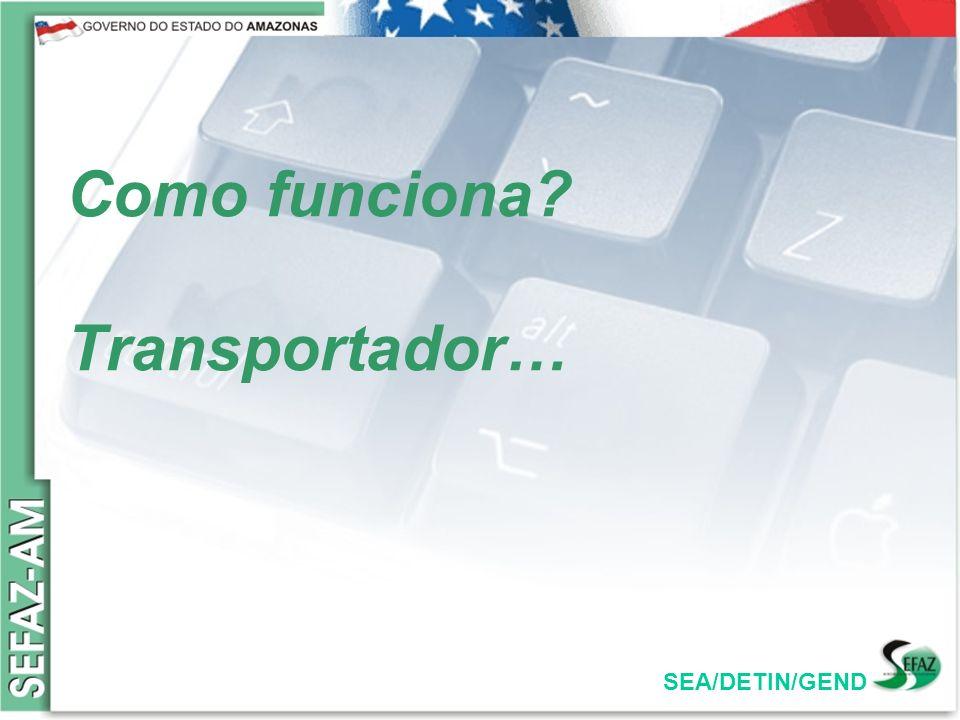 SEA/DETIN/GEND Como funciona? Transportador…
