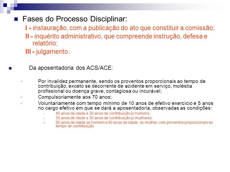 Fases do Processo Disciplinar: I - instauração, com a publicação do ato que constituir a comissão; II - inquérito administrativo, que compreende instr
