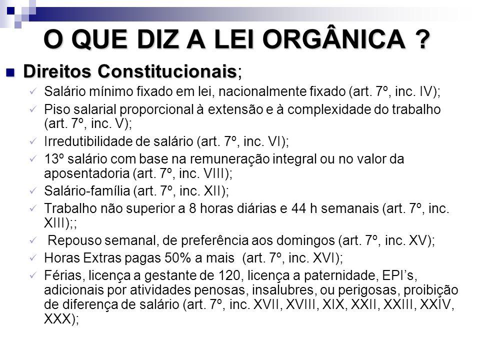 O QUE DIZ A LEI ORGÂNICA ? Direitos Constitucionais Direitos Constitucionais; Salário mínimo fixado em lei, nacionalmente fixado (art. 7º, inc. IV); P