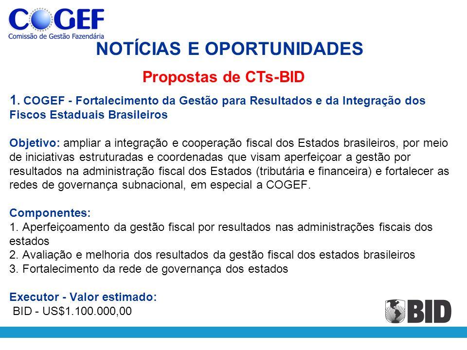 1. COGEF - Fortalecimento da Gestão para Resultados e da Integração dos Fiscos Estaduais Brasileiros Objetivo: ampliar a integração e cooperação fisca