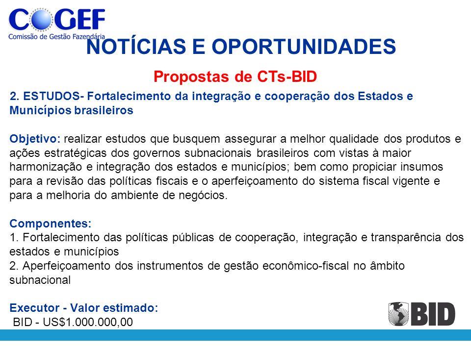2. ESTUDOS- Fortalecimento da integração e cooperação dos Estados e Municípios brasileiros Objetivo: realizar estudos que busquem assegurar a melhor q