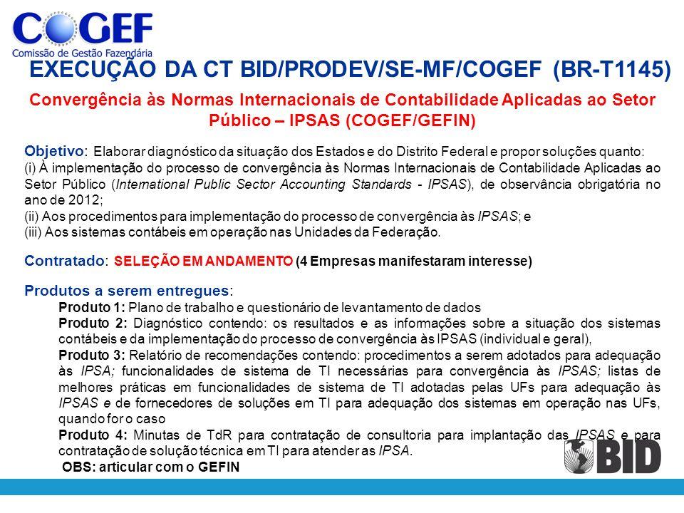 Convergência às Normas Internacionais de Contabilidade Aplicadas ao Setor Público – IPSAS (COGEF/GEFIN) Objetivo: Elaborar diagnóstico da situação dos