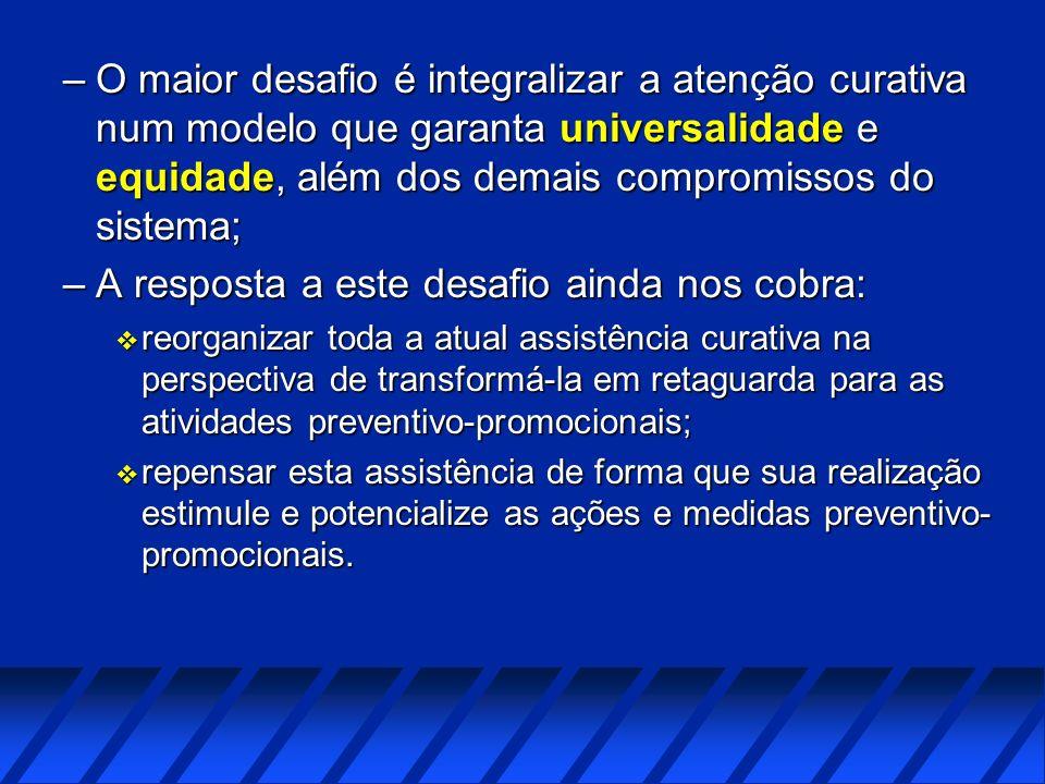 –O maior desafio é integralizar a atenção curativa num modelo que garanta universalidade e equidade, além dos demais compromissos do sistema; –A respo
