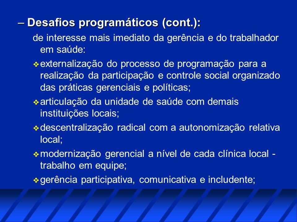 –Desafios programáticos (cont.): de interesse mais imediato da gerência e do trabalhador em saúde: v externalização do processo de programação para a