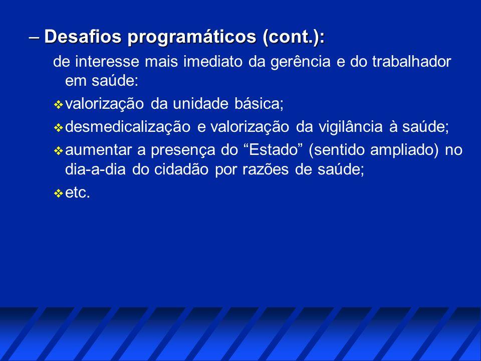 –Desafios programáticos (cont.): de interesse mais imediato da gerência e do trabalhador em saúde: v valorização da unidade básica; v desmedicalização