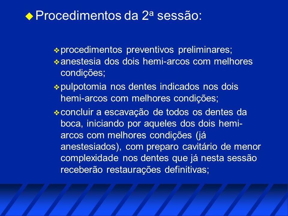 u Procedimentos da 2 a sessão: v procedimentos preventivos preliminares; v anestesia dos dois hemi-arcos com melhores condições; v pulpotomia nos dent