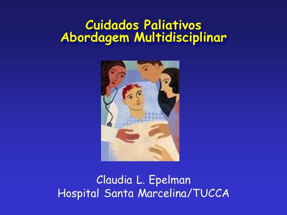 Claudia L. Epelman Hospital Santa Marcelina/TUCCA Cuidados Paliativos Abordagem Multidisciplinar