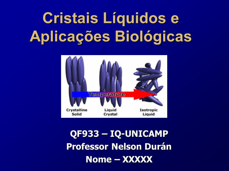 Cristais Líquidos e Aplicações Biológicas QF933 – IQ-UNICAMP Professor Nelson Durán Nome – XXXXX
