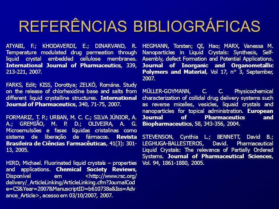 REFERÊNCIAS BIBLIOGRÁFICAS ATYABI, F.; KHODAVERDI, E.; DINARVAND, R. Temperature modulated drug permeation through liquid crystal embedded cellulose m