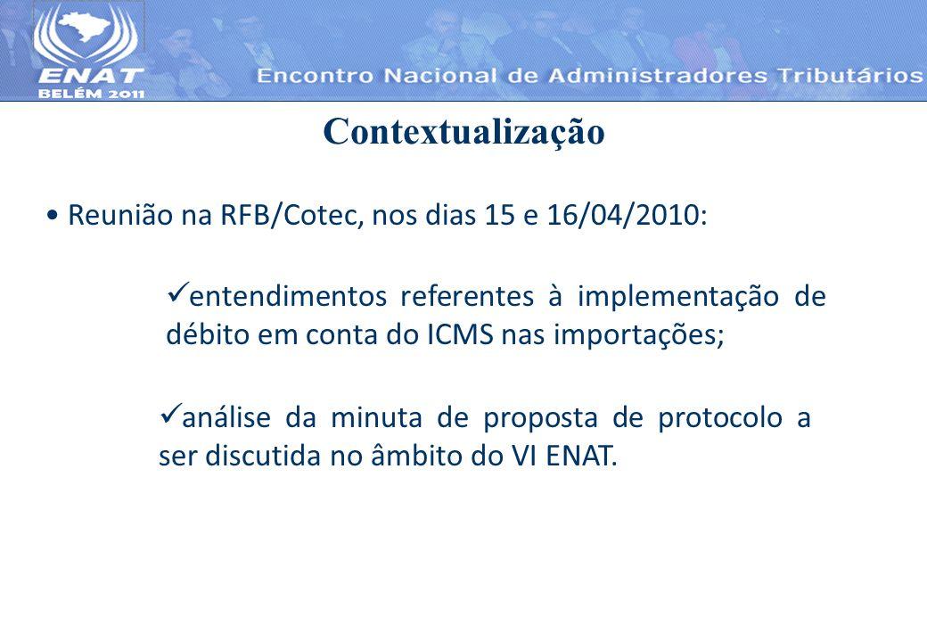 Reunião na RFB/Cotec, nos dias 15 e 16/04/2010: Contextualização entendimentos referentes à implementação de débito em conta do ICMS nas importações;
