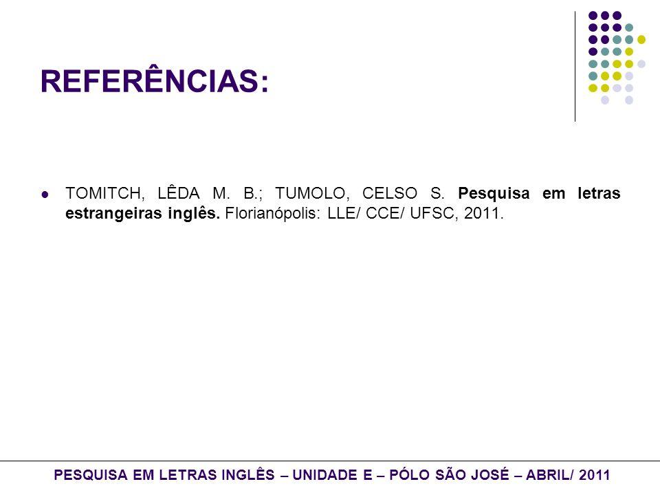REFERÊNCIAS: TOMITCH, LÊDA M. B.; TUMOLO, CELSO S. Pesquisa em letras estrangeiras inglês. Florianópolis: LLE/ CCE/ UFSC, 2011. PESQUISA EM LETRAS ING