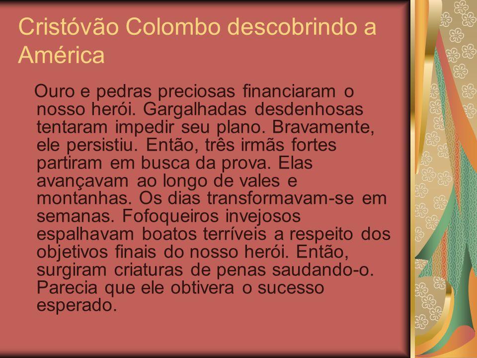 http://www.brazilsite.com.br/historia/desco/desco04.htm Em 1492, Cristóvão Colombo obteve do rei espanhol as três caravelas, Santa Maria, Pinta e Nina, com as quais deveria dar a volta ao mundo e chegar às Índias.