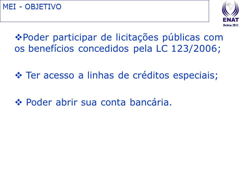 Poder participar de licitações públicas com os benefícios concedidos pela LC 123/2006; Ter acesso a linhas de créditos especiais; Poder abrir sua cont