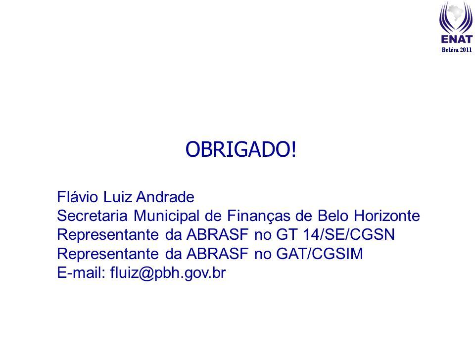 OBRIGADO! Flávio Luiz Andrade Secretaria Municipal de Finanças de Belo Horizonte Representante da ABRASF no GT 14/SE/CGSN Representante da ABRASF no G