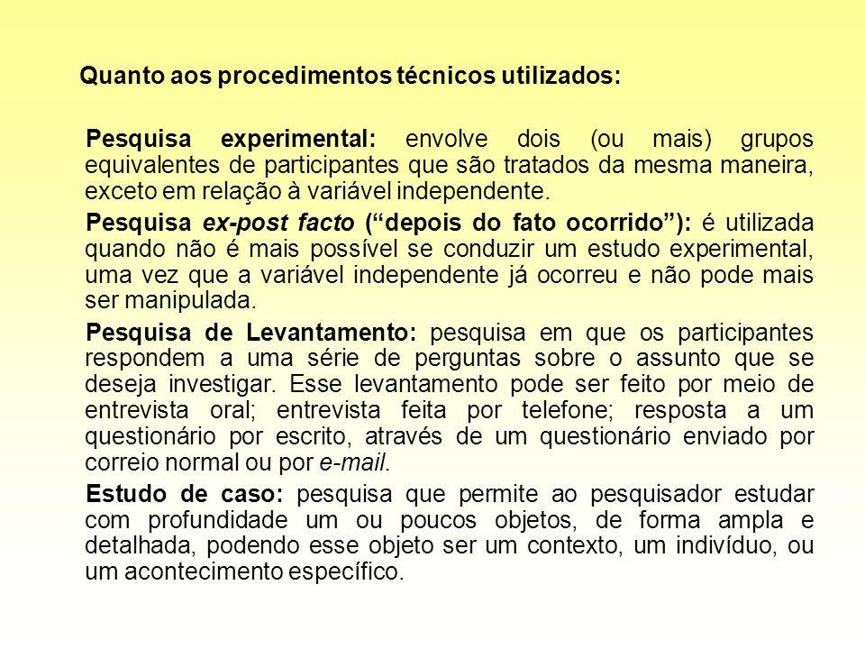 Quanto aos procedimentos técnicos utilizados: Pesquisa experimental: envolve dois (ou mais) grupos equivalentes de participantes que são tratados da m
