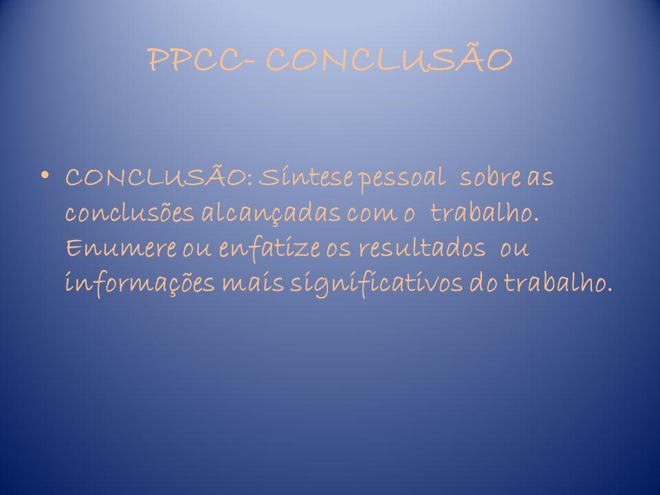 PPCC- REFERÊNCIAS BIBLIOGRÁFICAS É a relação das obras citadas no texto de documentos escritos, teses, relatórios, livros, etc.