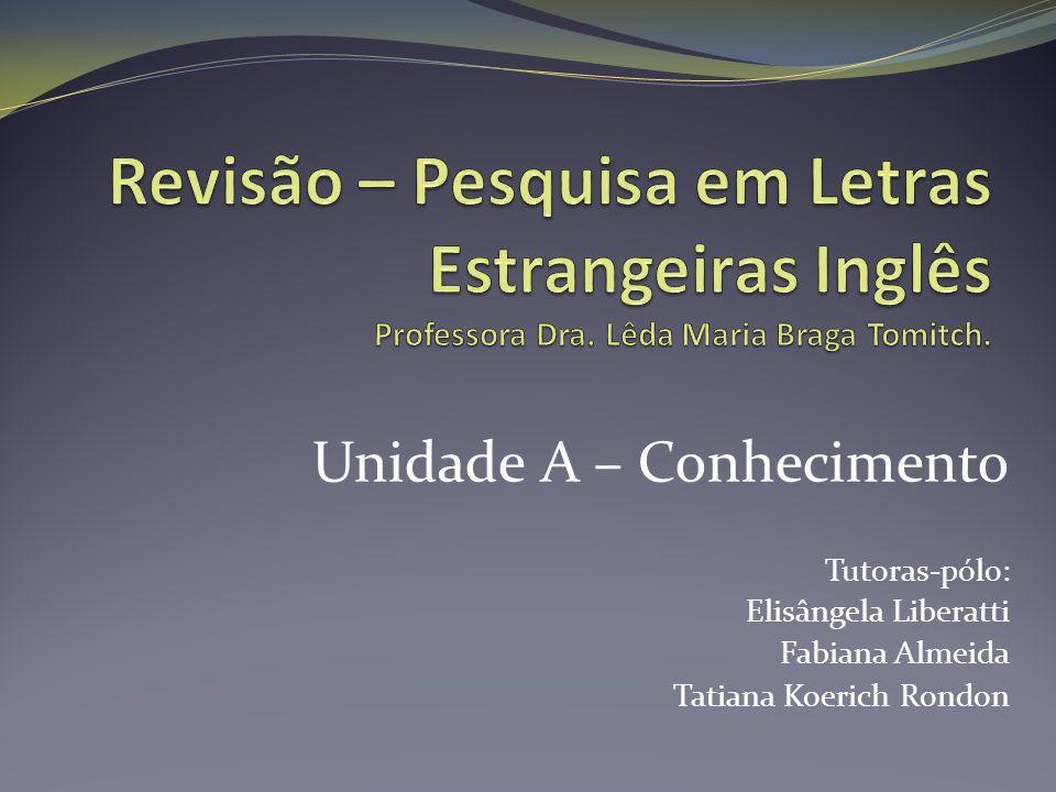 Unidade A – Conhecimento Tutoras-pólo: Elisângela Liberatti Fabiana Almeida Tatiana Koerich Rondon