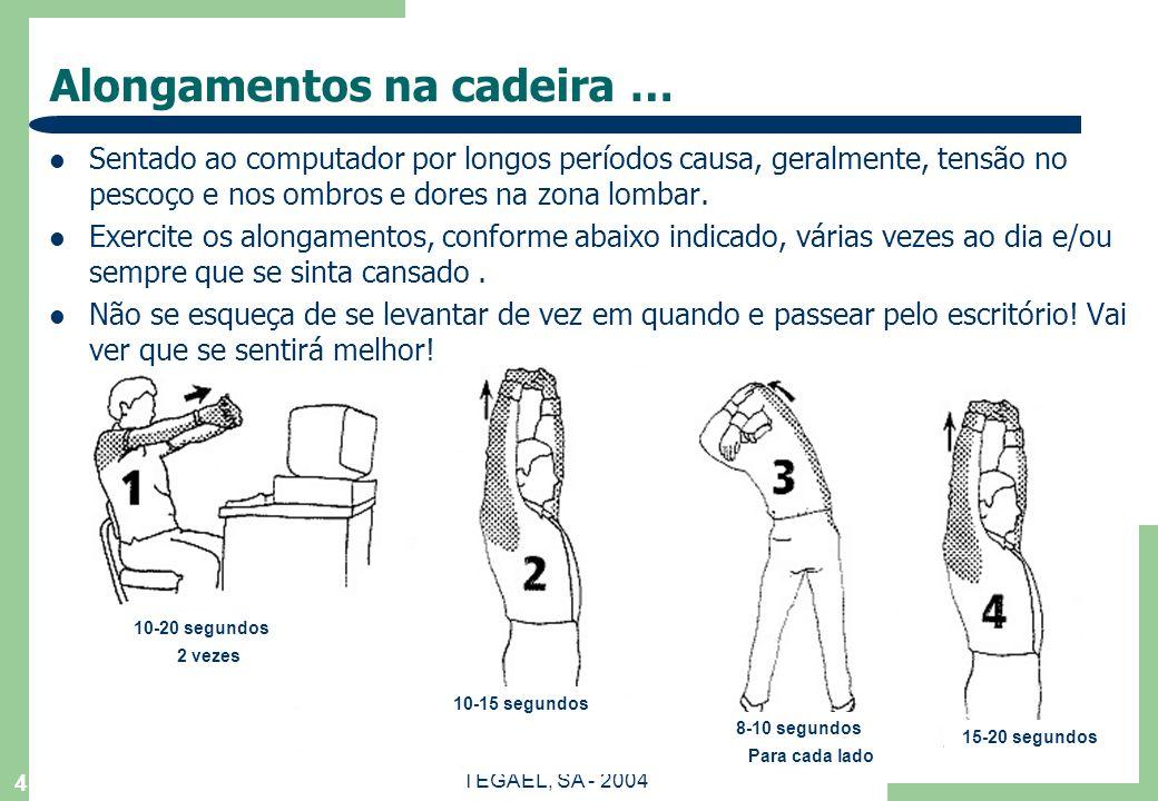TEGAEL, SA - 2004 4 Alongamentos na cadeira … Sentado ao computador por longos períodos causa, geralmente, tensão no pescoço e nos ombros e dores na z