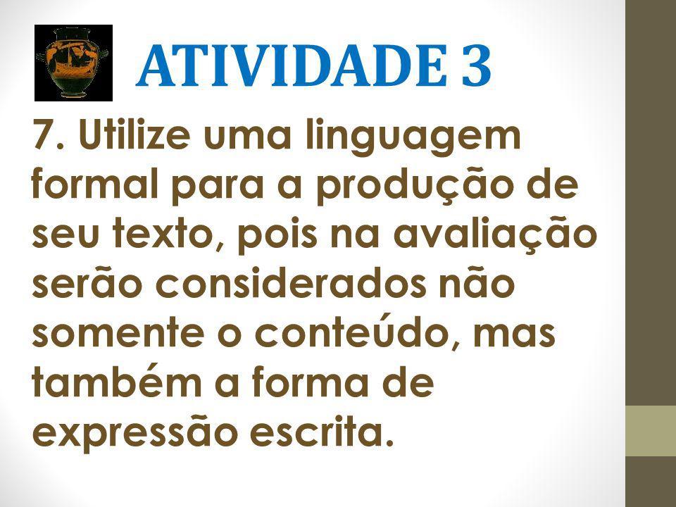 ATIVIDADE 3 7. Utilize uma linguagem formal para a produção de seu texto, pois na avaliação serão considerados não somente o conteúdo, mas também a fo
