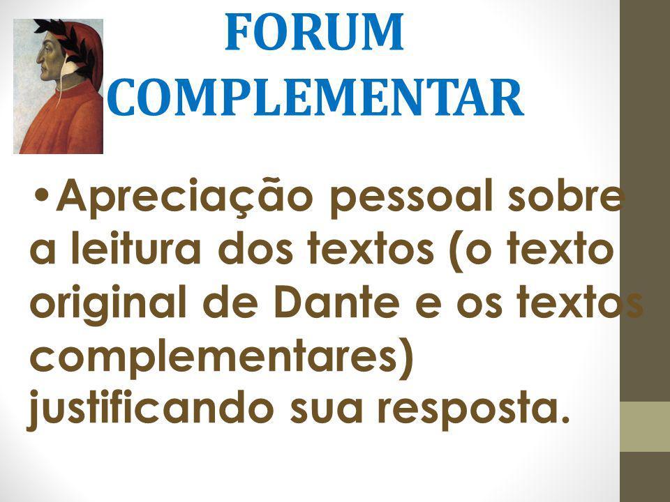 FORUM COMPLEMENTAR Apreciação pessoal sobre a leitura dos textos (o texto original de Dante e os textos complementares) justificando sua resposta.