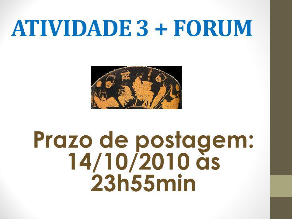 ATIVIDADE 3 + FORUM Prazo de postagem: 14/10/2010 às 23h55min