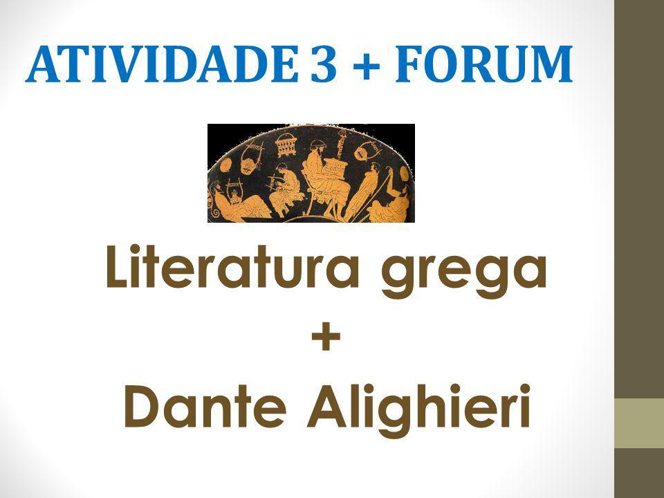 ATIVIDADE 3 + FORUM Literatura grega + Dante Alighieri