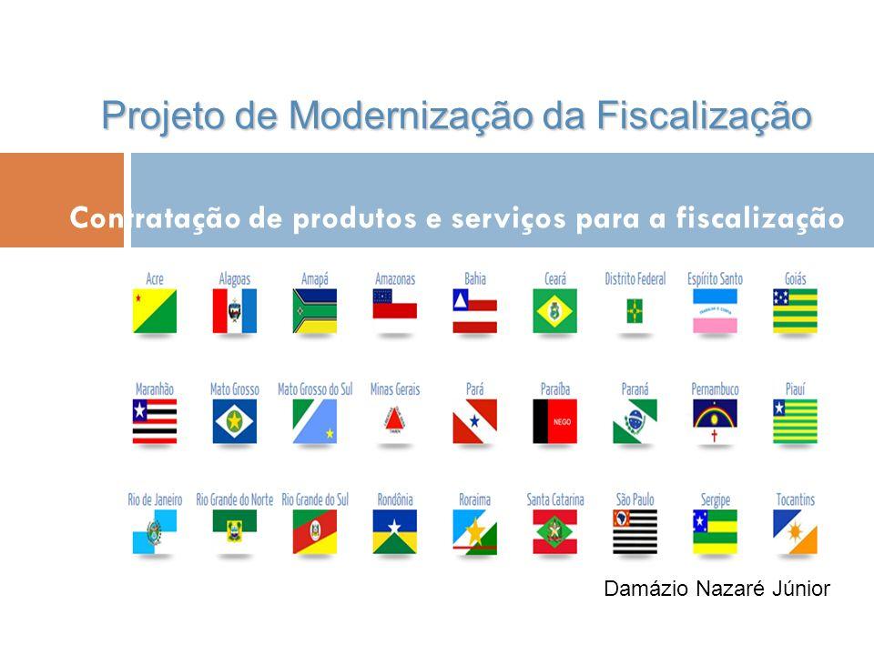 Contratação de produtos e serviços para a fiscalização Damázio Nazaré Júnior Projeto de Modernização da Fiscalização
