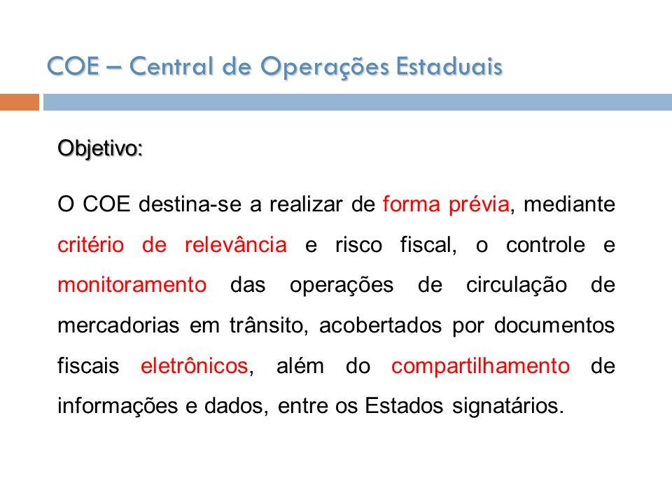 O COE destina-se a realizar de forma prévia, mediante critério de relevância e risco fiscal, o controle e monitoramento das operações de circulação de