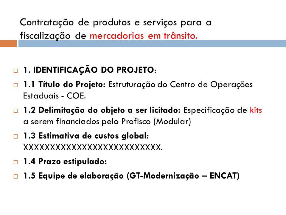 1. IDENTIFICAÇÃO DO PROJETO: 1.1 Título do Projeto: Estruturação do Centro de Operações Estaduais - COE. 1.2 Delimitação do objeto a ser licitado: Esp