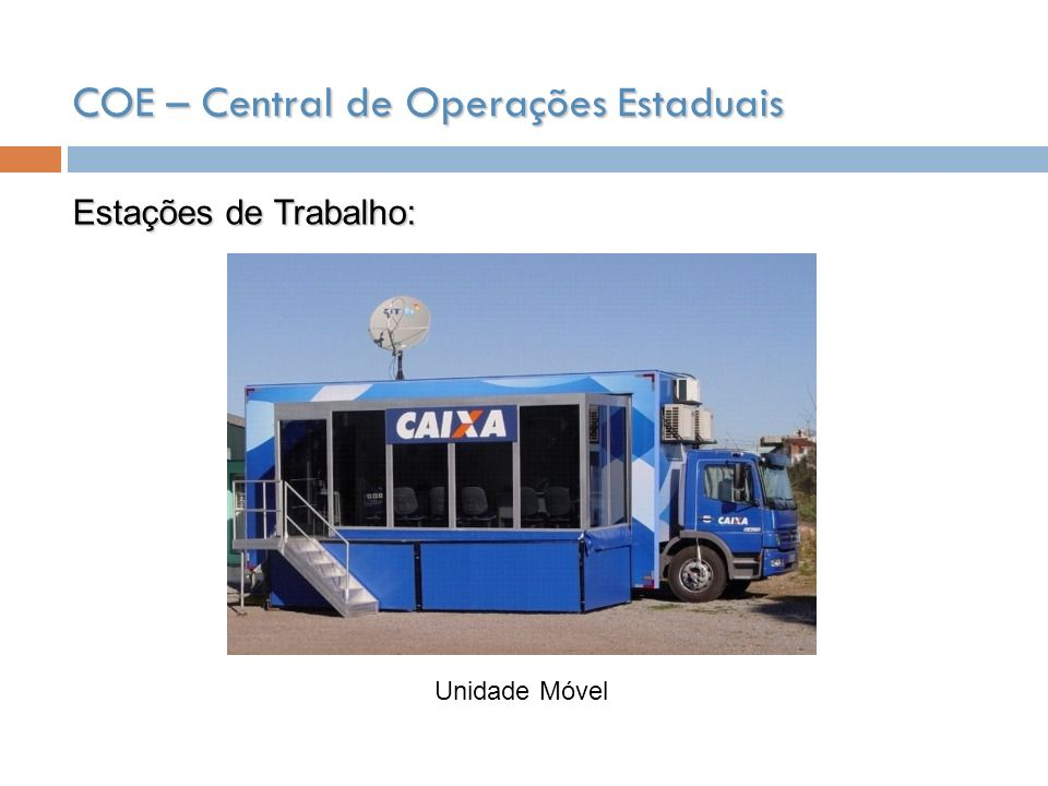 COE – Central de Operações Estaduais Estações de Trabalho: Unidade Móvel