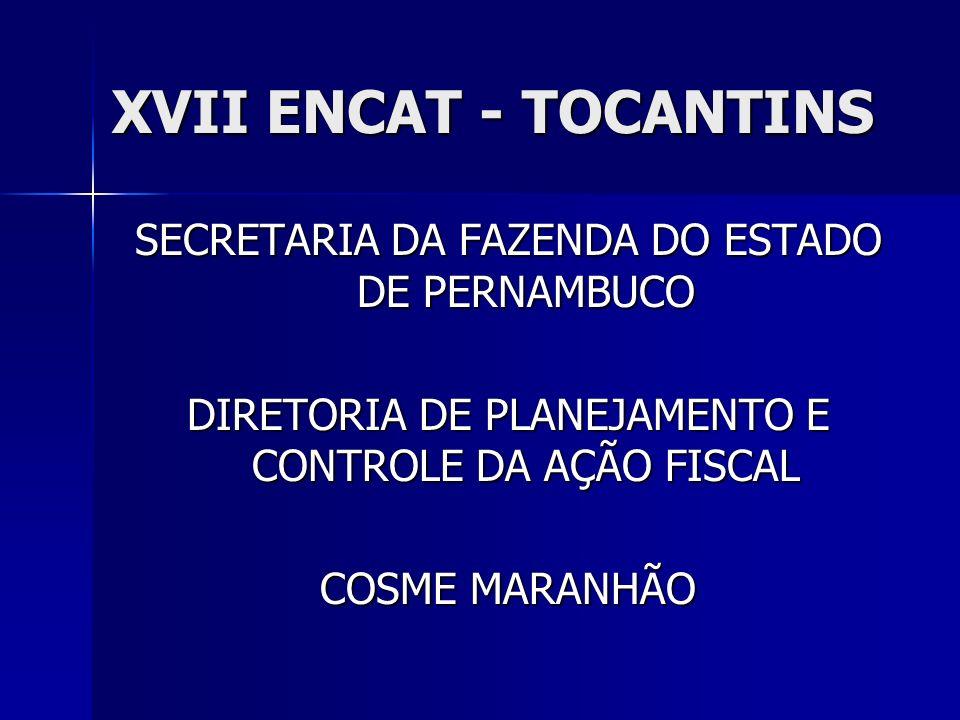 XVII ENCAT - TOCANTINS SECRETARIA DA FAZENDA DO ESTADO DE PERNAMBUCO DIRETORIA DE PLANEJAMENTO E CONTROLE DA AÇÃO FISCAL COSME MARANHÃO