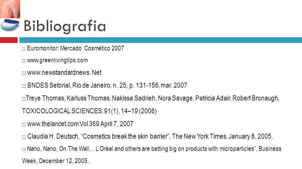 Bibliografia Euromonitor: Mercado Cosmético 2007 www.greenlivingtips.com www.newstandardnews. Net BNDES Setorial, Rio de Janeiro, n. 25, p. 131-156, m