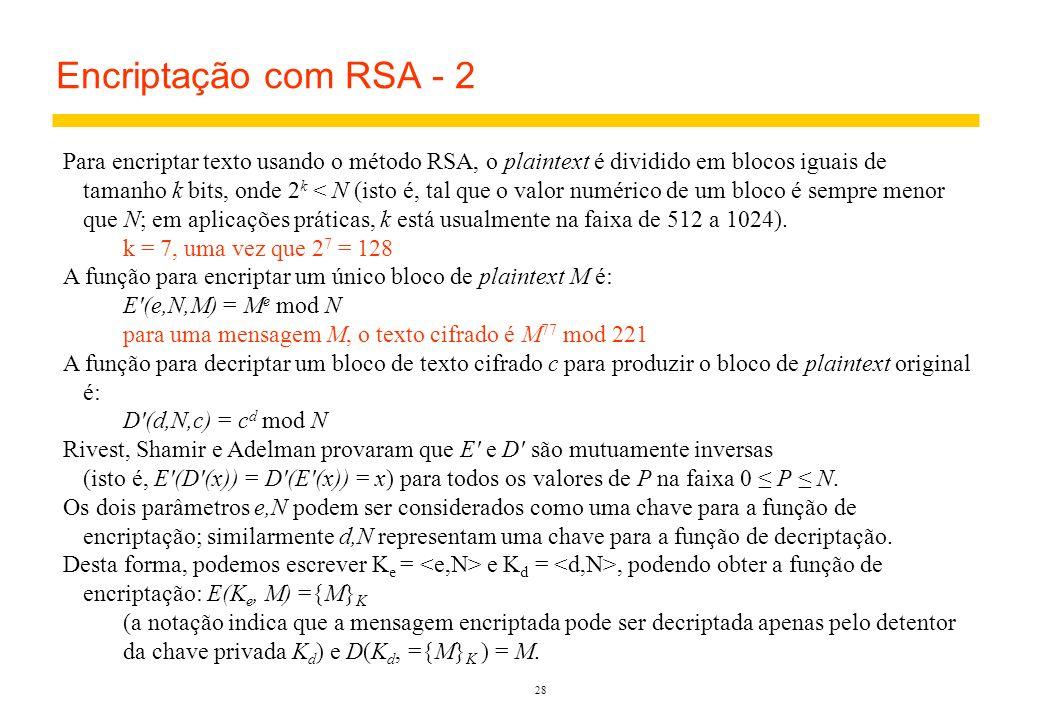 27 Encriptação com RSA - 1 Para encontrar um par de chaves e, d: 1.