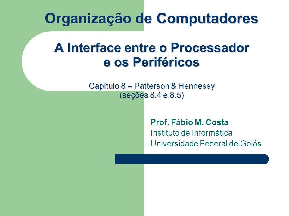 rganização de Computadores A Interface entre o Processador e os Periféricos Capítulo 8 – Patterson & Hennessy (seções 8.4 e 8.5) Organização de Computadores A Interface entre o Processador e os Periféricos Capítulo 8 – Patterson & Hennessy (seções 8.4 e 8.5) Prof.